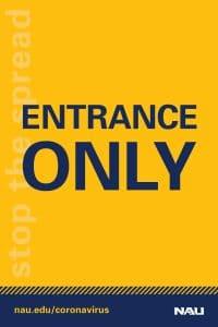 Directional signage, NAU blue text on gold background, indicating entrance only. nau.edu/coronavirus. NAU logo.