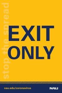 Directional signage, NAU blue text on gold background, indicating exit only. nau.edu/coronavirus. NAU logo.